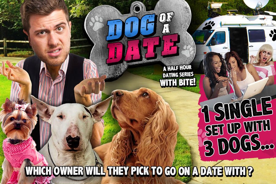 DOG OF A DATE IN DEVELOPMENT: A new dating series where one bachelor/bachelorette has to meet the dogs before the owners!